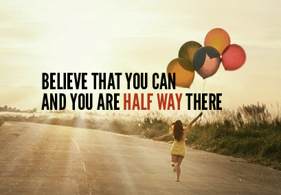 Believe that you can and you are half way there inspirational quotes