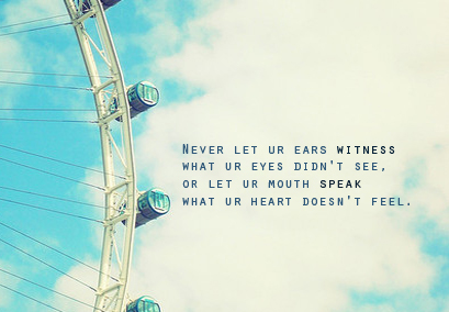Never let your ears witness what your eyes didn't see inspirational quotes