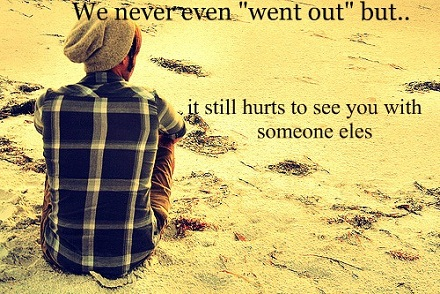 "We never even ""went out"" but.. it still hurts to see with someone else jealousy quotes"