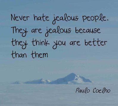 Never hate jealous people. They are jealous because they think you are better than them jealousy quotes