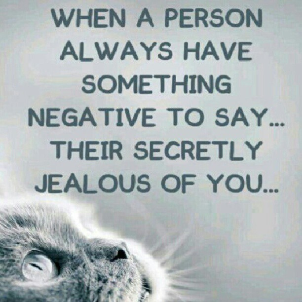 When a person always have something negative to say...they're secretly jealous of you jealousy quotes