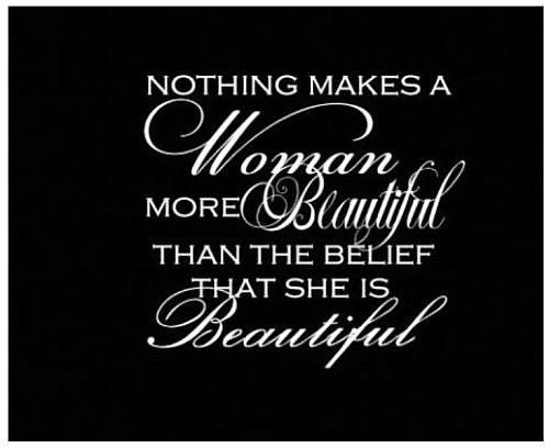Nothing makes a woman more beautiful than the belief that she is beautiful. jealousy quotes