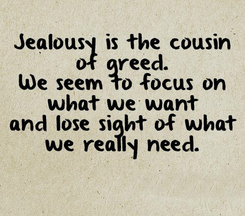 Jealousy is the cousin of greed. jealousy quotes