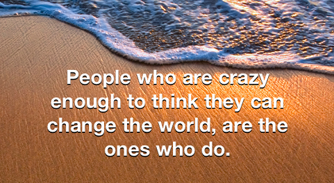 People who are crazy enough to think they can change the world, are the ones who do inspiranal love quotes