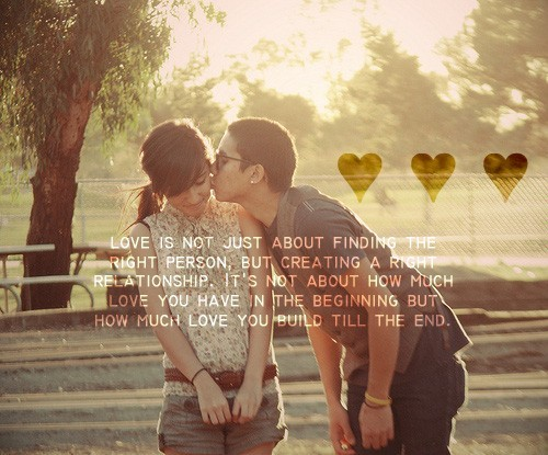 Love is not just about finding the right person... inspiring quotes