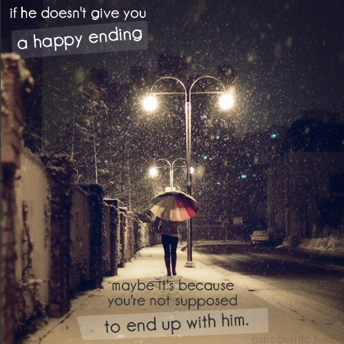 If he doesn't give you a happy ending maybe it's because you're not supposed to end up with him. jealousy quotes