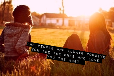 The people who always forgive you are the ones who love you the most jealousy quotes
