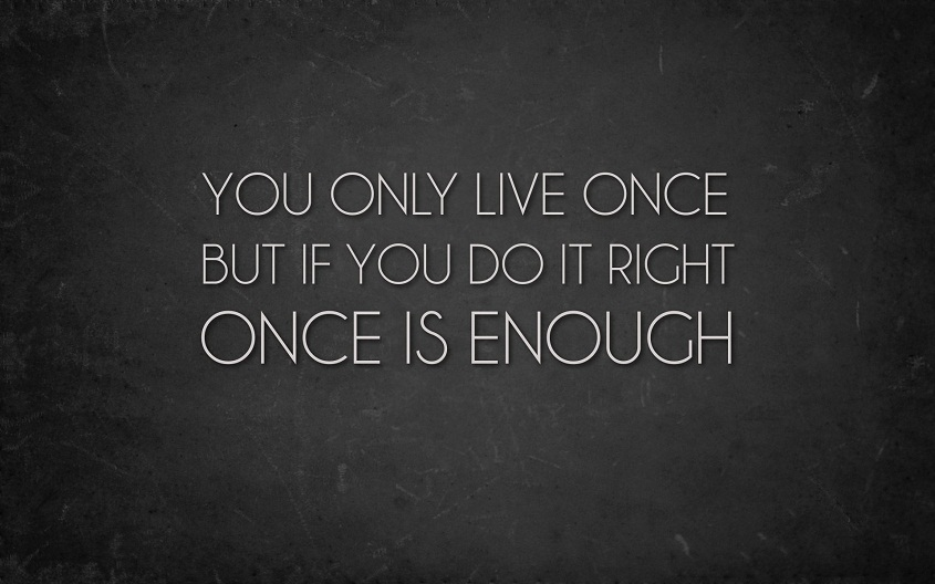 You only live once daily quotes
