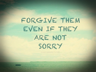 Forgive Them even they are not sorry daily quote