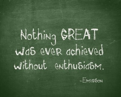 Nothing great was ever achieved without enthusiasm quotes