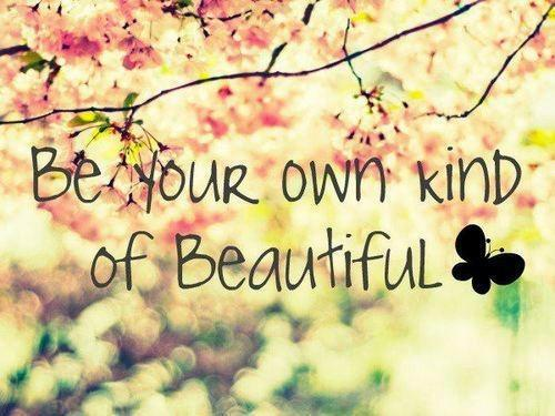 Be your Own Kind Of Beauty beauty quotes