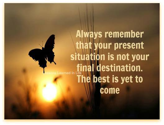 Always remember that your present situation is not your final destination beauty quotes