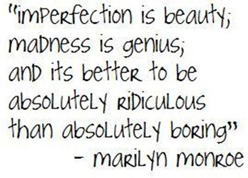 Imperfection is beauty, madness is genius beauty quotes