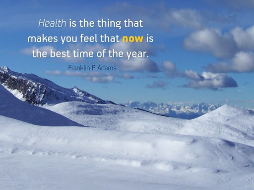 health is the thing that makes you feel now is the best time of the year health quotes