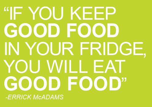 If you keep good food in you fridge, you will eat good foodhealth quotes